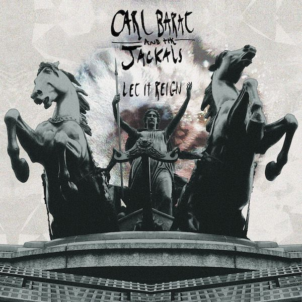 Carl Barât and The Jackals – Let It Reign