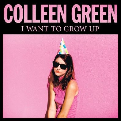 Colleen Green – I Want to Grow Up