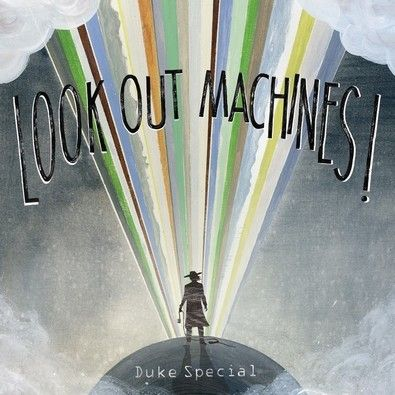 Duke Special – Look Out Machines!