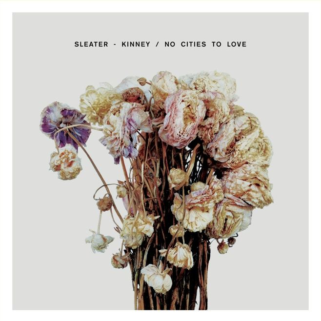 Sleater-Kinney – No Cities To Love