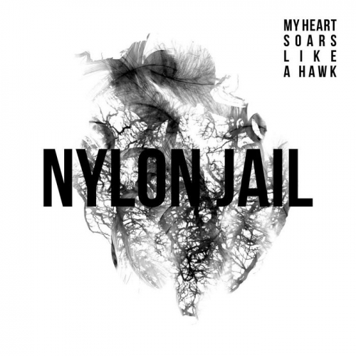 Nylon Jail - My Heart Soars Like A Hawk